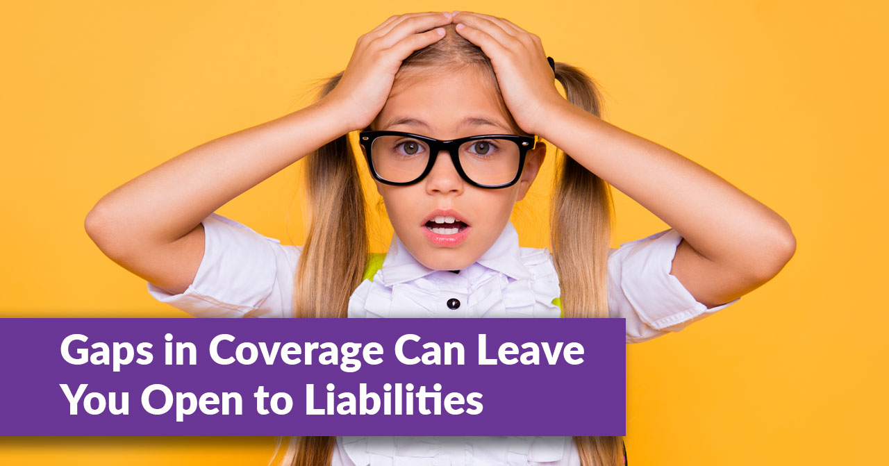 Gaps in Coverage Can Leave You Open to Liabilities