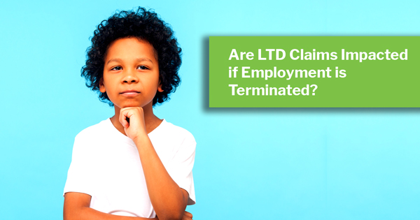 Are LTD claims impacted if employment is terminated?